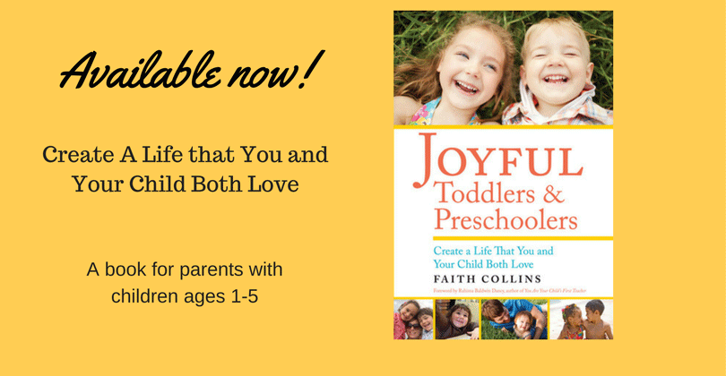 Joyful Toddlers & Preschoolers: Create A Life that You and Your Child Both Love